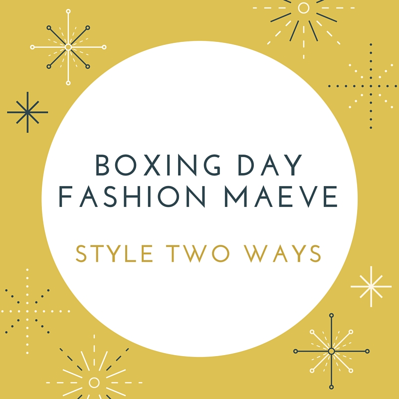 Boxing Day Fashion Maeve - www.merrygolden.com